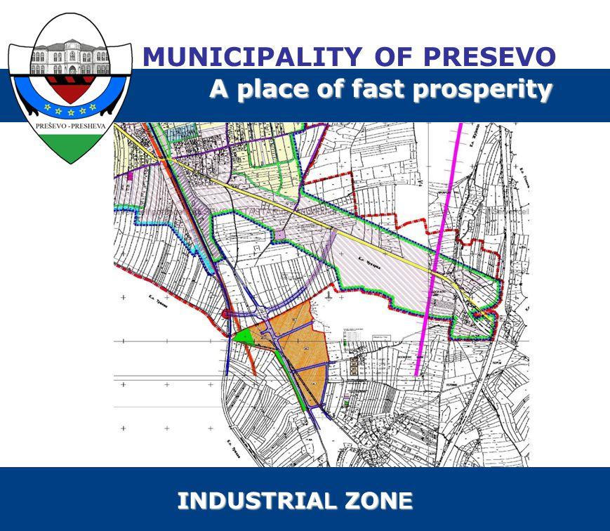 MUNICIPALITY OF PRESEVO A place of fast prosperity INDUSTRIA L ZON E