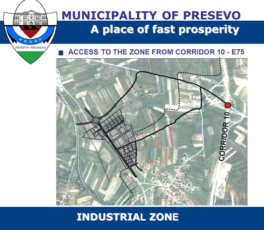 ACCESS TO THE ZONE FROM CORRIDOR 10 - E75 MUNICIPALITY OF PRESEVO A place of fast prosperity INDUSTRIA L ZON E