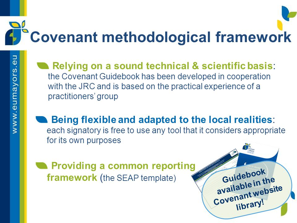 Relying on a sound technical & scientific basis: the Covenant Guidebook has been developed in cooperation with the JRC and is based on the practical experience of a practitioners' group Covenant methodological framework Guidebook available in the Covenant website library.