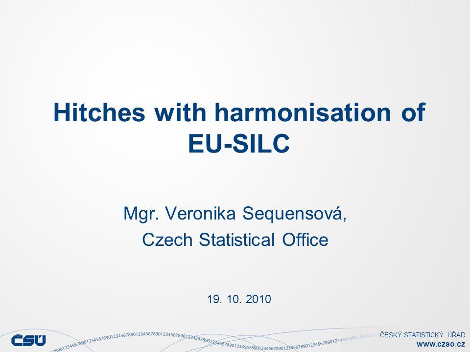 ČESKÝ STATISTICKÝ ÚŘAD www.czso.cz Hitches with harmonisation of EU-SILC 19.