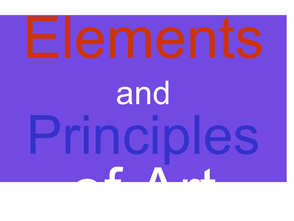 The Elements of Art The building blocks or ingredients of art.