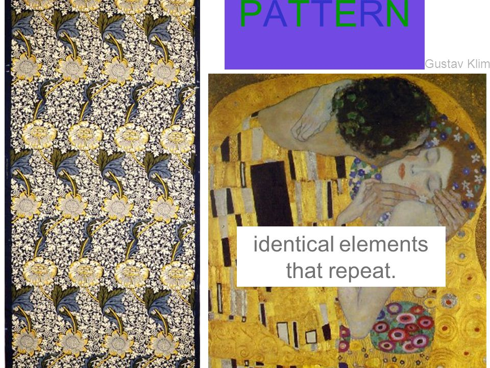 PATTERNPATTERN identical elements that repeat. Gustav Klimt