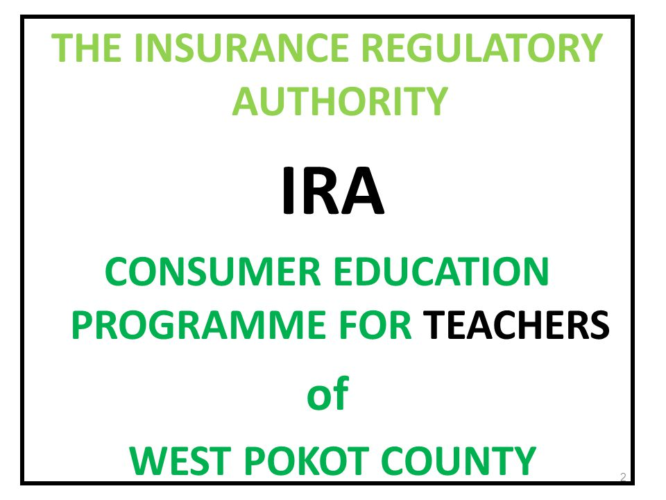 THE INSURANCE REGULATORY AUTHORITY IRA CONSUMER EDUCATION PROGRAMME FOR TEACHERS of WEST POKOT COUNTY 2