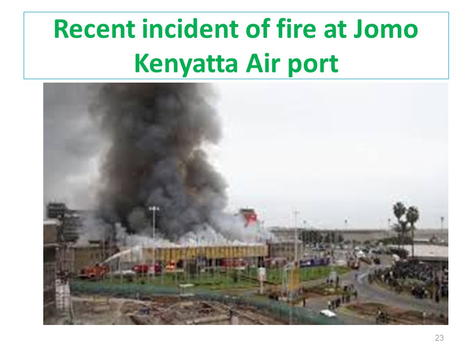 Recent incident of fire at Jomo Kenyatta Air port 23