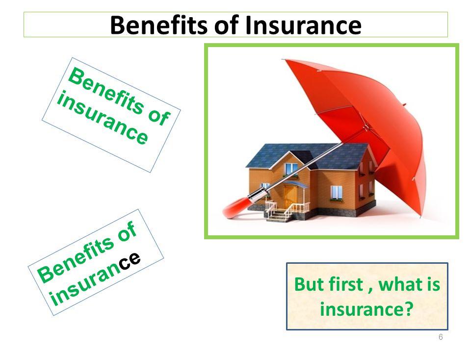 Benefits of Insurance Benefits of insurance Benefits of insurance But first, what is insurance 6