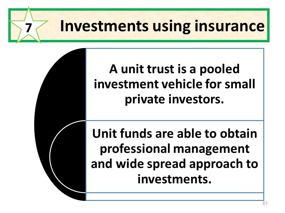 Investments using insurance A unit trust is a pooled investment vehicle for small private investors.