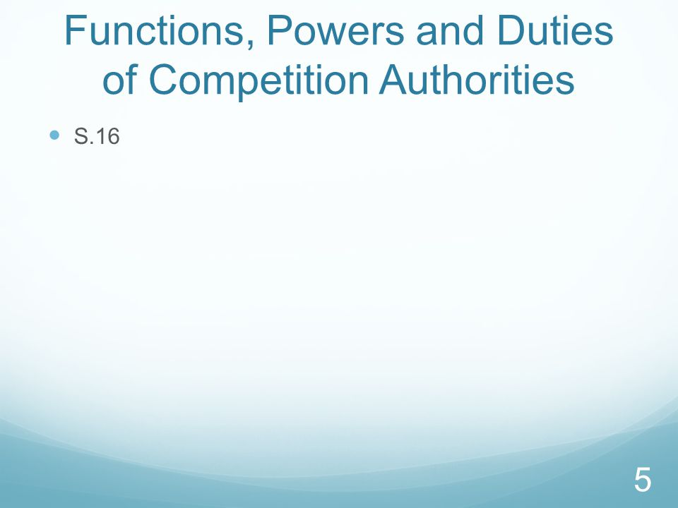 Functions, Powers and Duties of Competition Authorities S.16 5