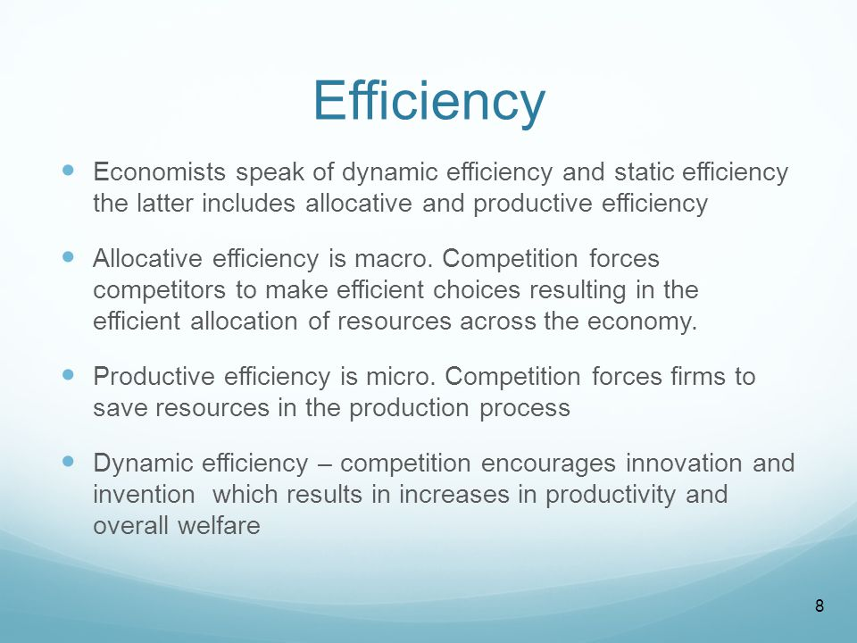 Efficiency Economists speak of dynamic efficiency and static efficiency the latter includes allocative and productive efficiency Allocative efficiency is macro.