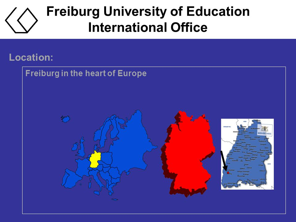 Freiburg University of Education International Office Freiburg in the heart of Europe Location: