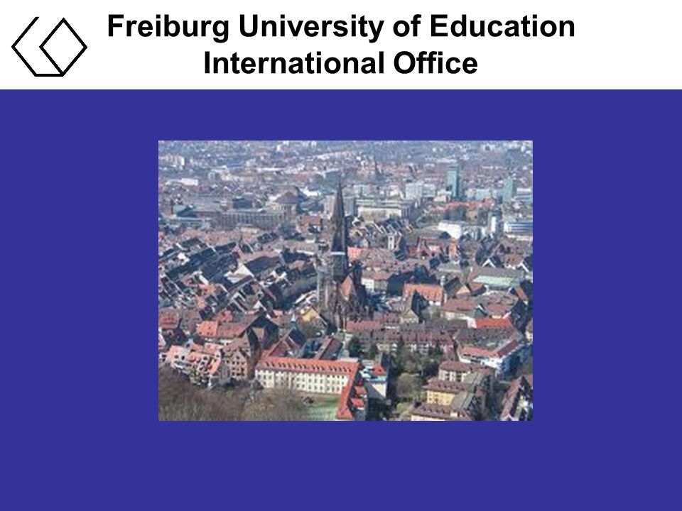 Freiburg University of Education International Office Degrees: Subject areas in Teacher Education : Basic Studies (Pedagogy, Psycholgy, Pedagogical Psychology, Sociology) Foreign languages: English, French German Studies (German as a Foreign Language) History, Political Science, Sociology, Philosophy, Economy, MINT: Mathematics.
