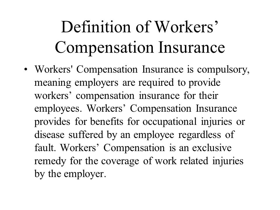 Definition of Workers' Compensation Insurance Workers Compensation Insurance is compulsory, meaning employers are required to provide workers' compensation insurance for their employees.