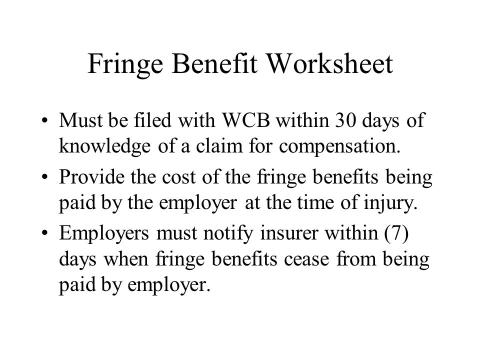 Fringe Benefit Worksheet Must be filed with WCB within 30 days of knowledge of a claim for compensation.