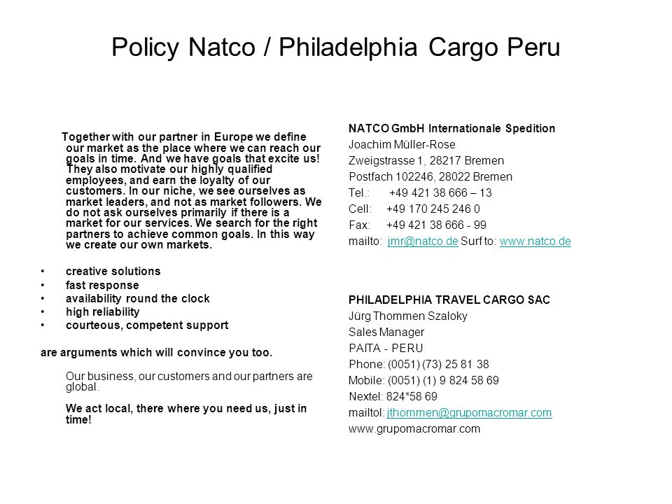 Policy Natco / Philadelphia Cargo Peru Together with our partner in Europe we define our market as the place where we can reach our goals in time. And