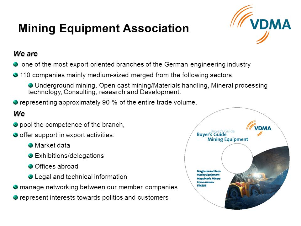 Mining Equipment Association We are one of the most export oriented branches of the German engineering industry 110 companies mainly medium-sized merg