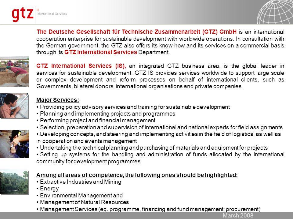 March 2008 The Deutsche Gesellschaft für Technische Zusammenarbeit (GTZ) GmbH is an international cooperation enterprise for sustainable development with worldwide operations.