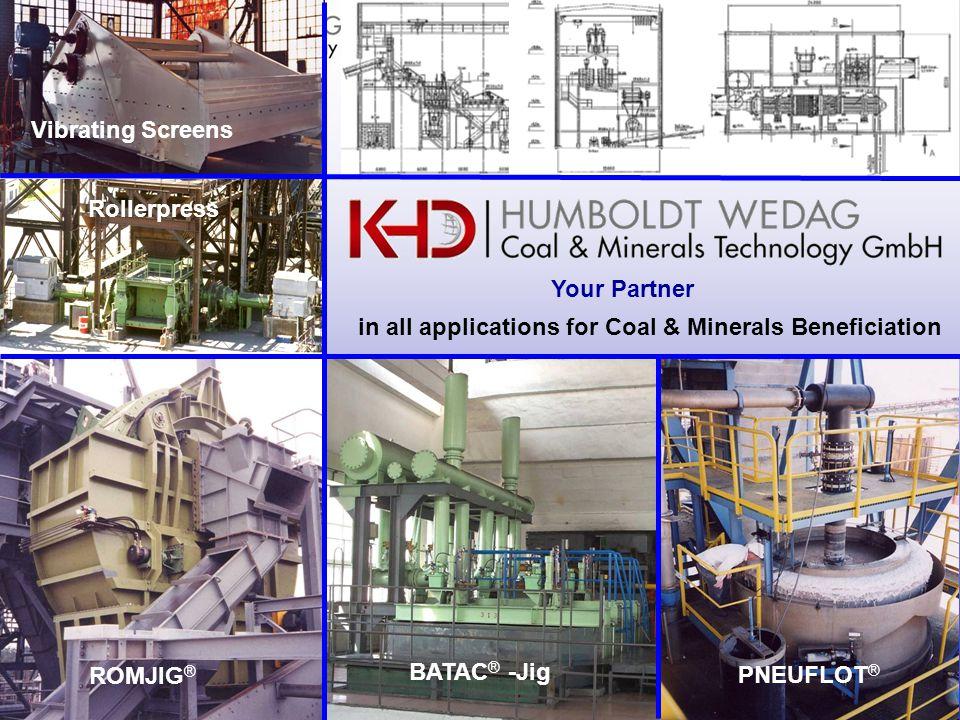 in all applications for Coal & Minerals Beneficiation BATAC ® -Jig ROMJIG ® PNEUFLOT ® Rollerpress Vibrating Screens Your Partner