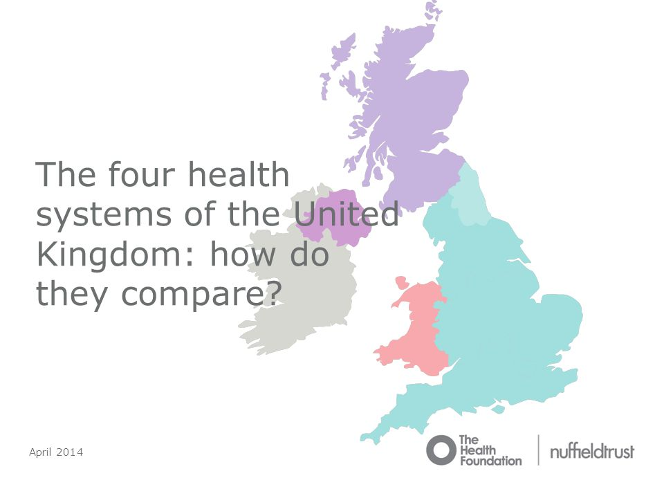 April 2014 The four health systems of the United Kingdom: how do they compare