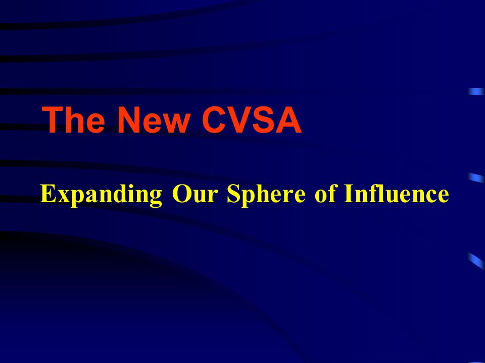 The New CVSA Expanding Our Sphere of Influence