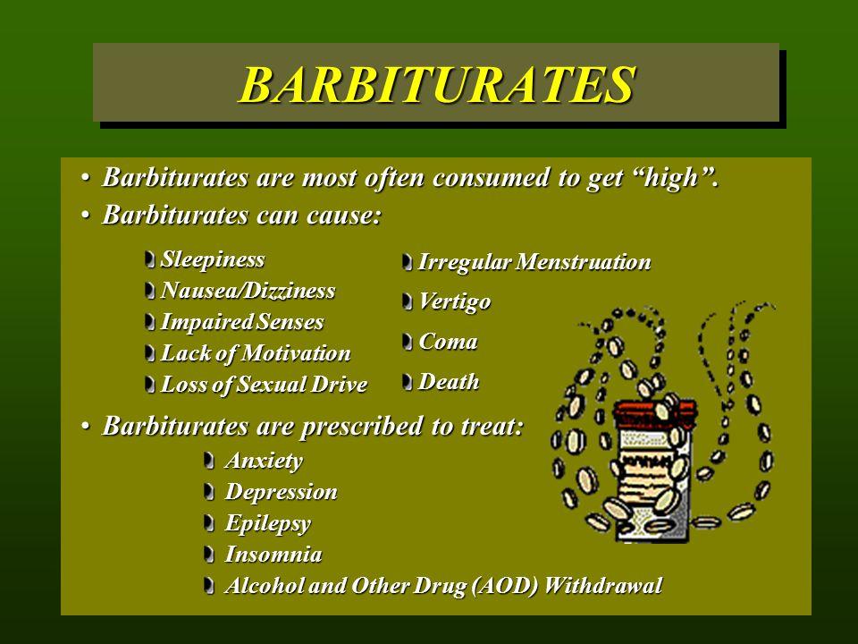 "BARBITURATESBARBITURATES Barbiturates are most often consumed to get ""high"".Barbiturates are most often consumed to get ""high"". Barbiturates can cause"