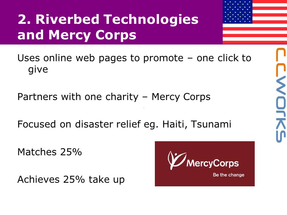 2. Riverbed Technologies and Mercy Corps Uses online web pages to promote – one click to give Partners with one charity – Mercy Corps Focused on disas