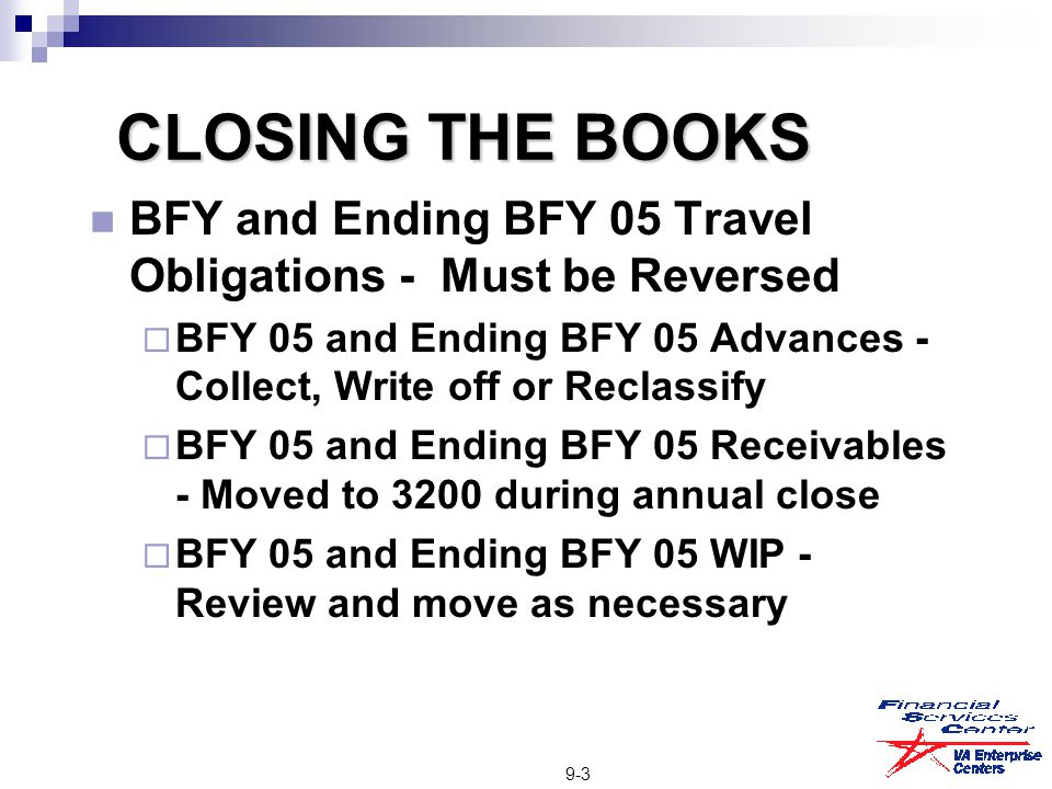 CLOSING THE BOOKS BFY and Ending BFY 05 Travel Obligations - Must be Reversed  BFY 05 and Ending BFY 05 Advances - Collect, Write off or Reclassify 