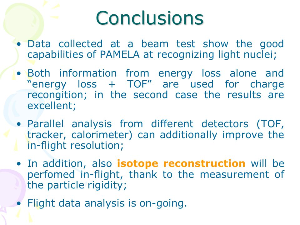 Conclusions Data collected at a beam test show the good capabilities of PAMELA at recognizing light nuclei; Both information from energy loss alone an