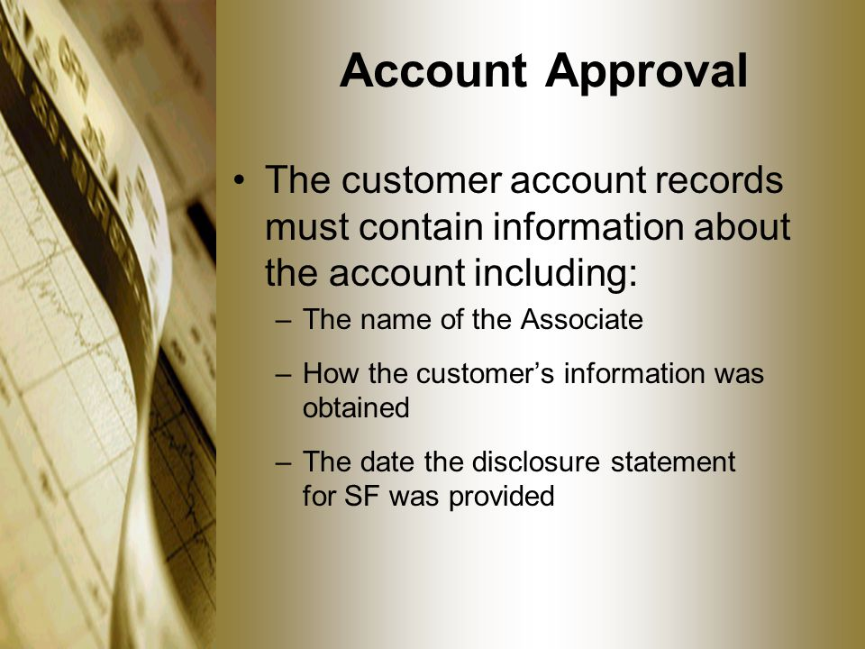 Account Approval The customer account records must contain information about the account including: –The name of the Associate –How the customer's inf