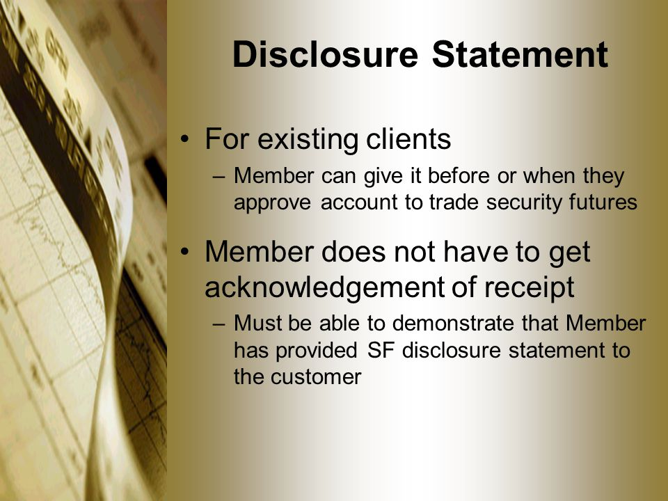Disclosure Statement For existing clients –Member can give it before or when they approve account to trade security futures Member does not have to ge