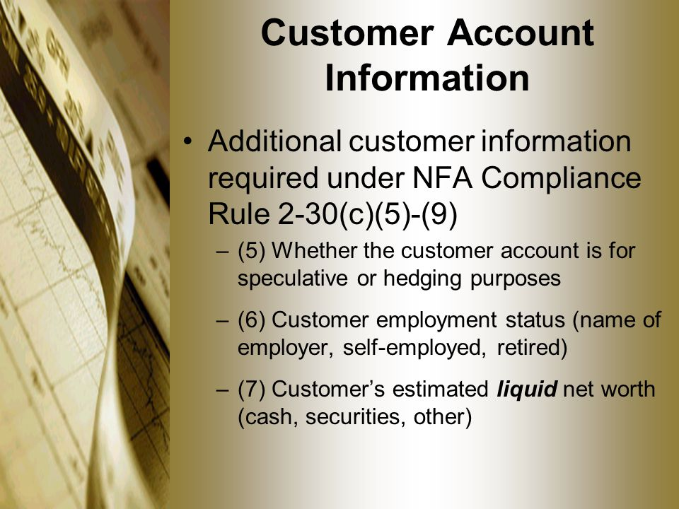 Customer Account Information Additional customer information required under NFA Compliance Rule 2-30(c)(5)-(9) –(5) Whether the customer account is fo