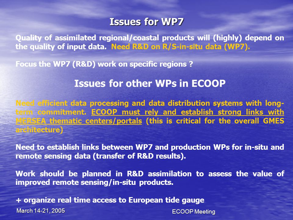 ECOOP Meeting March 14-21, 2005 Issues for WP7 Quality of assimilated regional/coastal products will (highly) depend on the quality of input data.