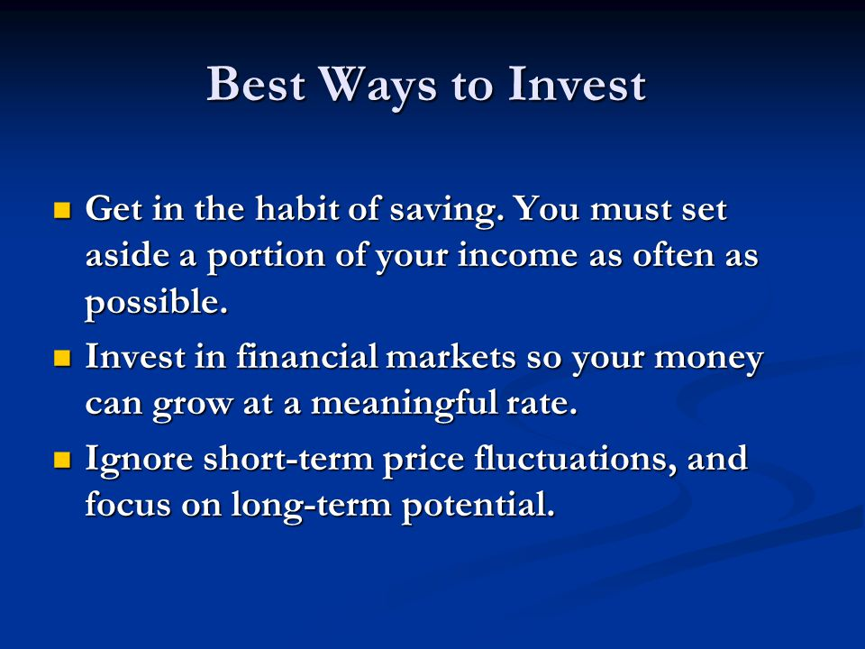Best Ways to Invest Get in the habit of saving.