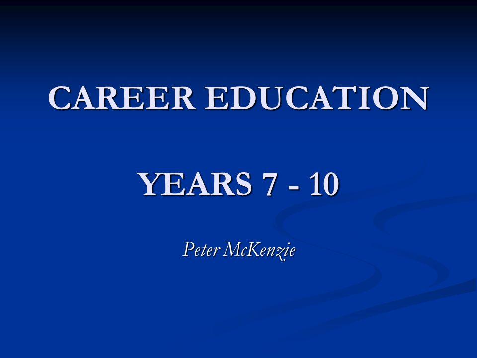 CAREER EDUCATION YEARS 7 - 10 Peter McKenzie