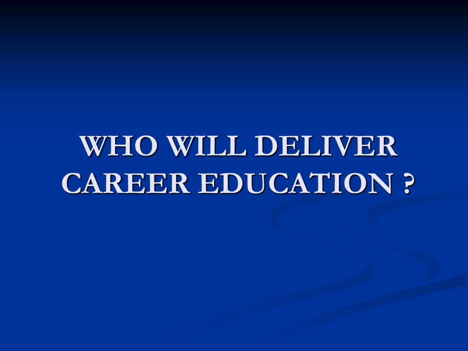 WHO WILL DELIVER CAREER EDUCATION