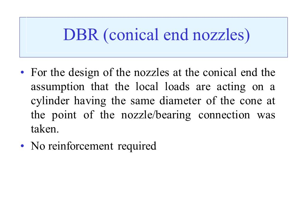 DBR (conical end nozzles) For the design of the nozzles at the conical end the assumption that the local loads are acting on a cylinder having the sam