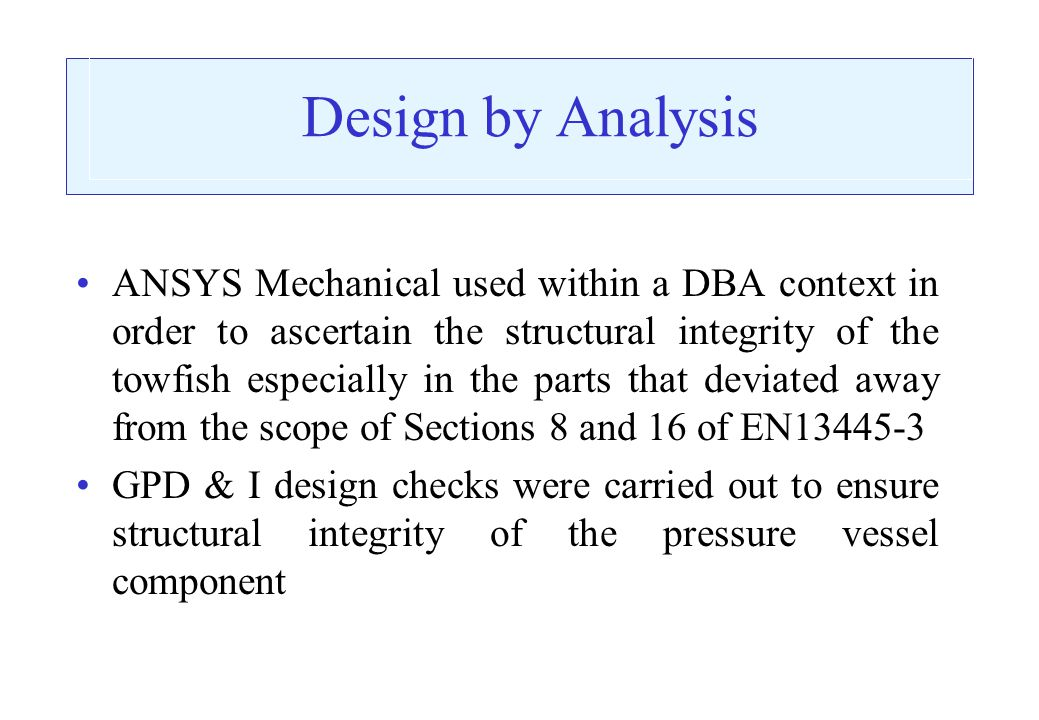 Design by Analysis ANSYS Mechanical used within a DBA context in order to ascertain the structural integrity of the towfish especially in the parts th