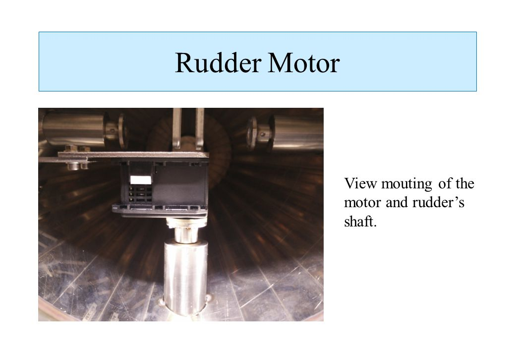Rudder Motor View mouting of the motor and rudder's shaft.