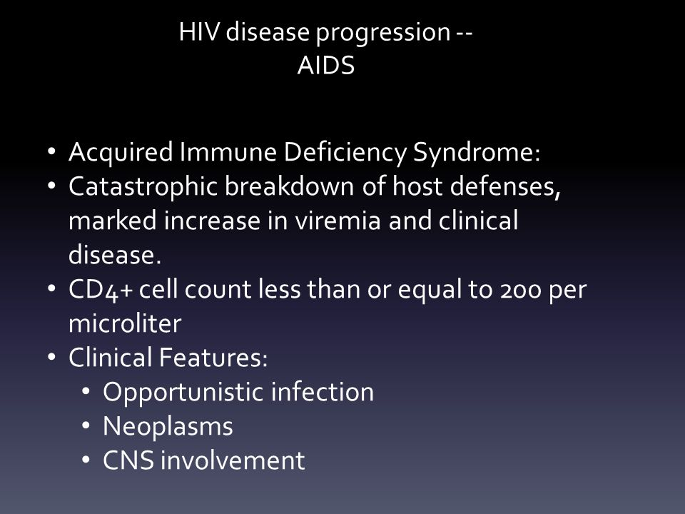 HIV disease progression -- AIDS Acquired Immune Deficiency Syndrome: Catastrophic breakdown of host defenses, marked increase in viremia and clinical disease.