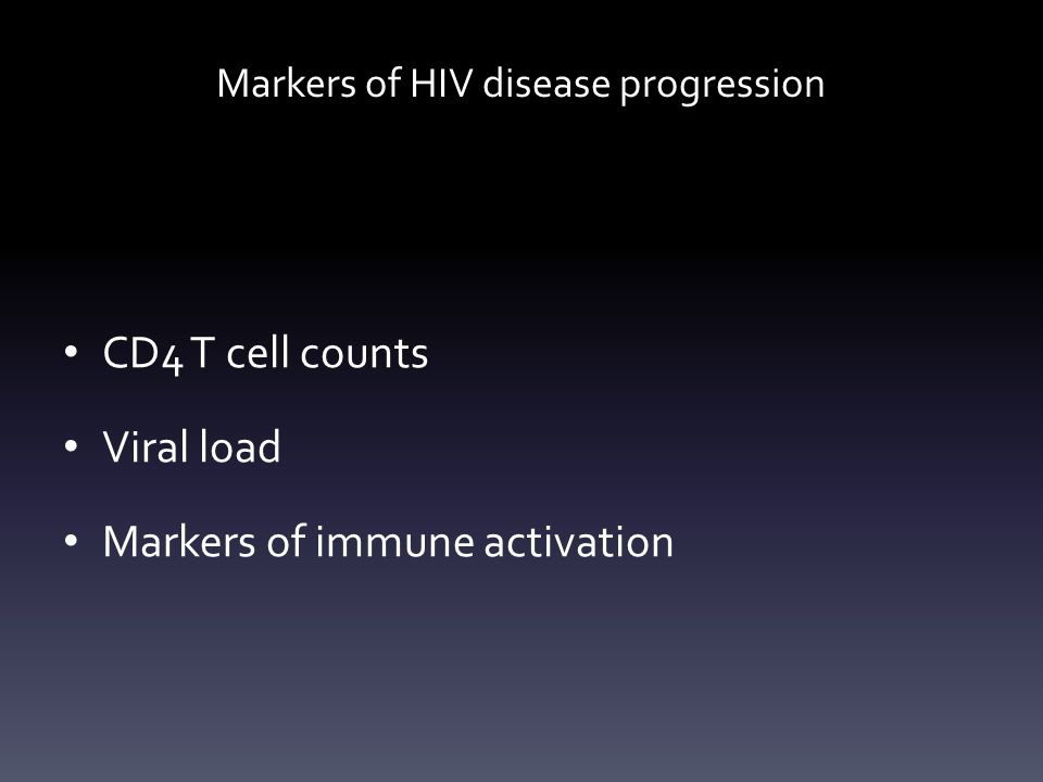 Markers of HIV disease progression CD4 T cell counts Viral load Markers of immune activation