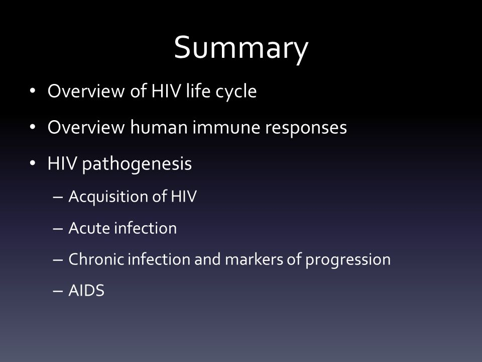 Overview of HIV life cycle HIV life cycle: 1.Binding and Fusion 2.Entry 3.Reverse transcription 4.Integration 5.Viral RNA and protein expression 6.Assembly and budding 7.Maturation HIV target cells: CD4T cells, Macrohpages, Dendritic cells