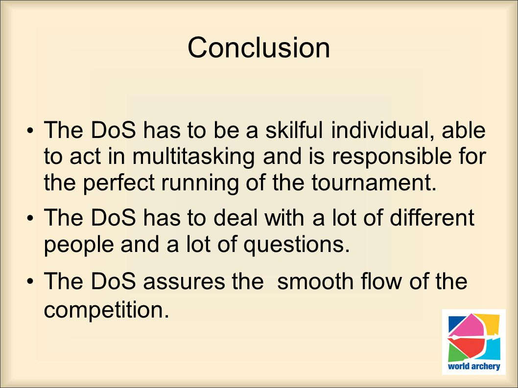 Conclusion The DoS has to be a skilful individual, able to act in multitasking and is responsible for the perfect running of the tournament.