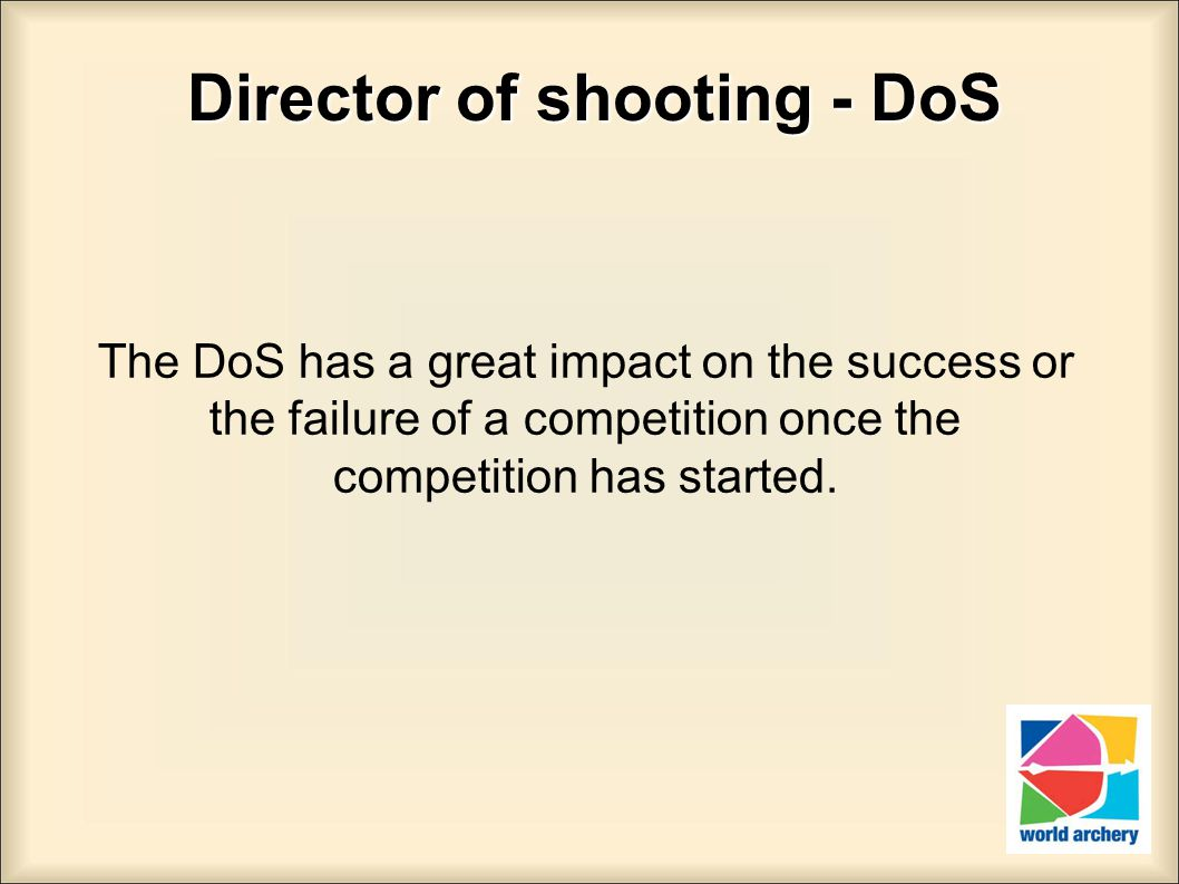 2 Director of shooting - DoS The DoS has a great impact on the success or the failure of a competition once the competition has started.