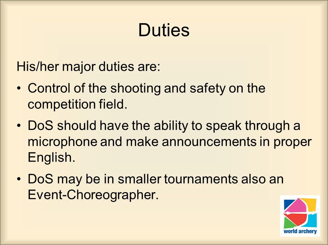 Duties His/her major duties are: Control of the shooting and safety on the competition field. DoS should have the ability to speak through a microphon