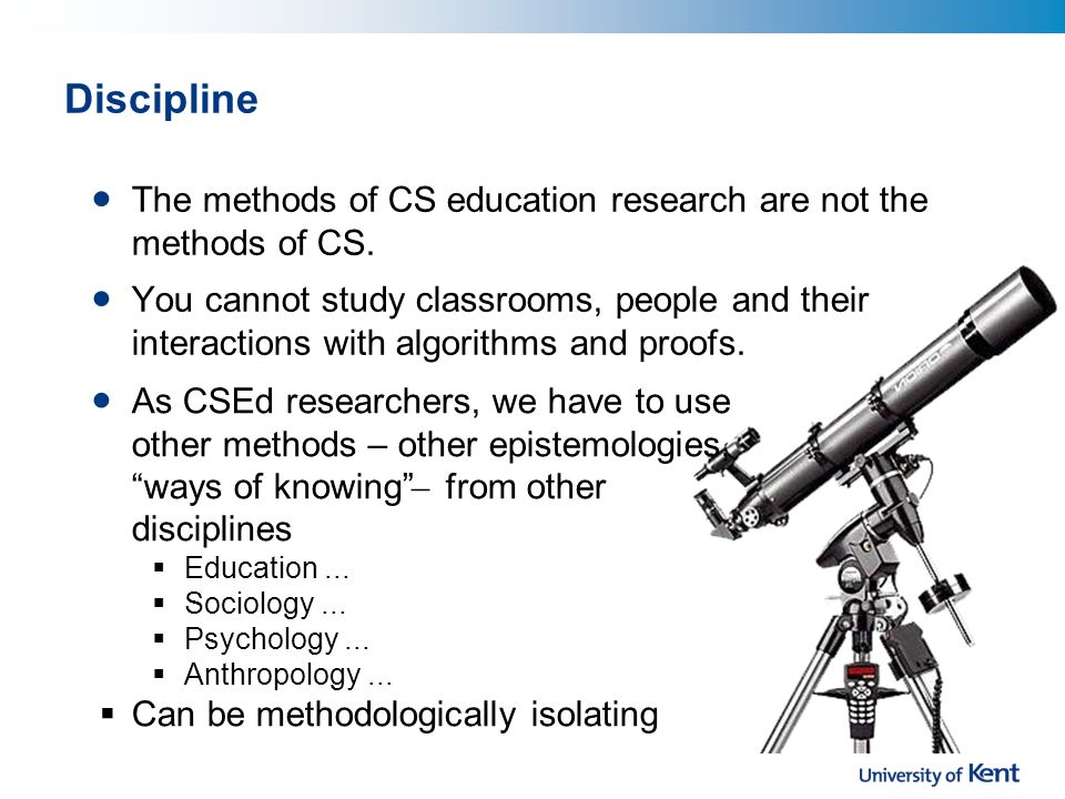 Discipline The methods of CS education research are not the methods of CS.