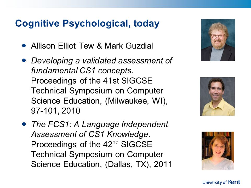 Cognitive Psychological, today Developing a validated assessment of fundamental CS1 concepts.