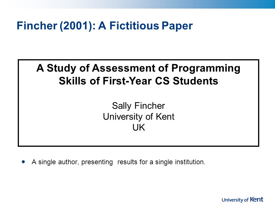 Fincher (2001): A Fictitious Paper A single author, presenting results for a single institution.