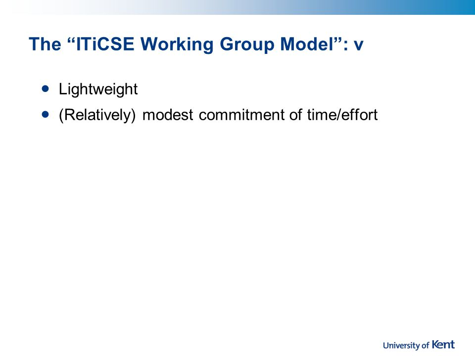 Lightweight (Relatively) modest commitment of time/effort The ITiCSE Working Group Model : v