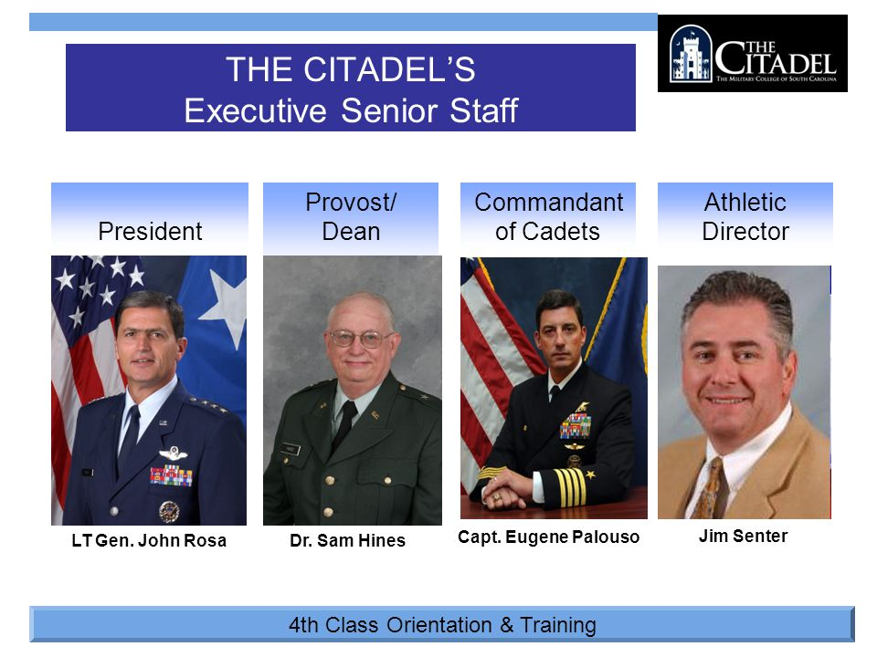 4th Class Orientation & Training Commandant of CadetsPresident THE CITADEL'S Executive Senior Staff Provost/ Dean Athletic Director LT Gen. John Rosa