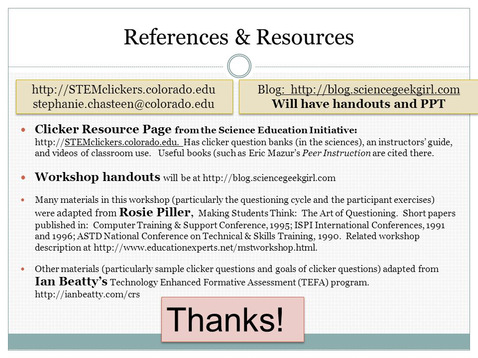 References & Resources Clicker Resource Page from the Science Education Initiative: http://STEMclickers.colorado.edu. Has clicker question banks (in t