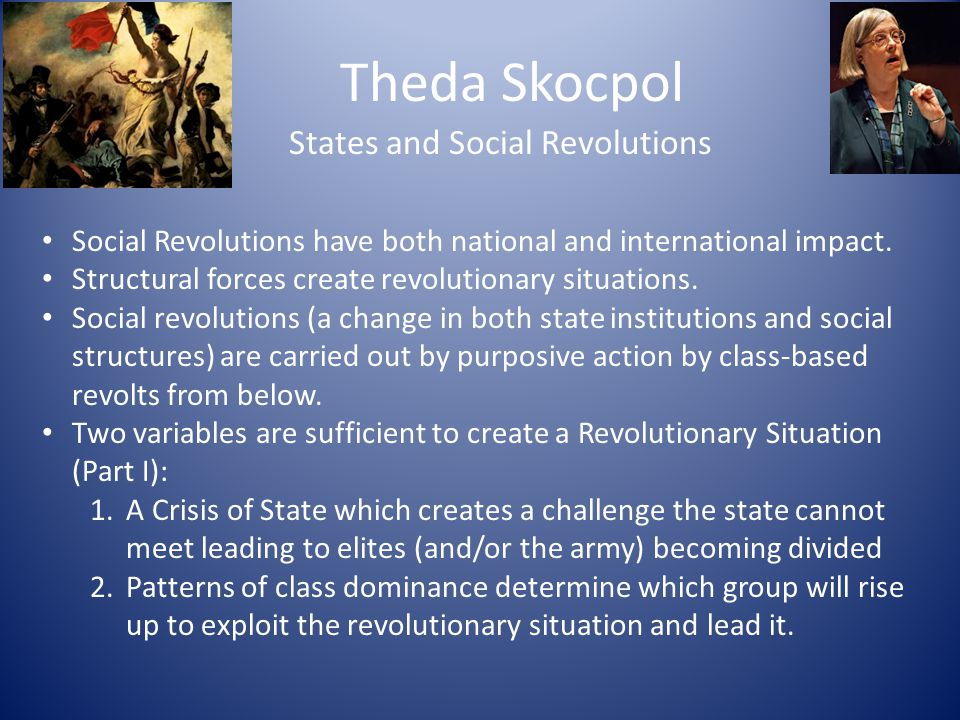 Theda Skocpol States and Social Revolutions Social Revolutions have both national and international impact. Structural forces create revolutionary sit