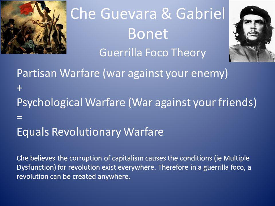 Che Guevara & Gabriel Bonet Guerrilla Foco Theory Partisan Warfare (war against your enemy) + Psychological Warfare (War against your friends) = Equal